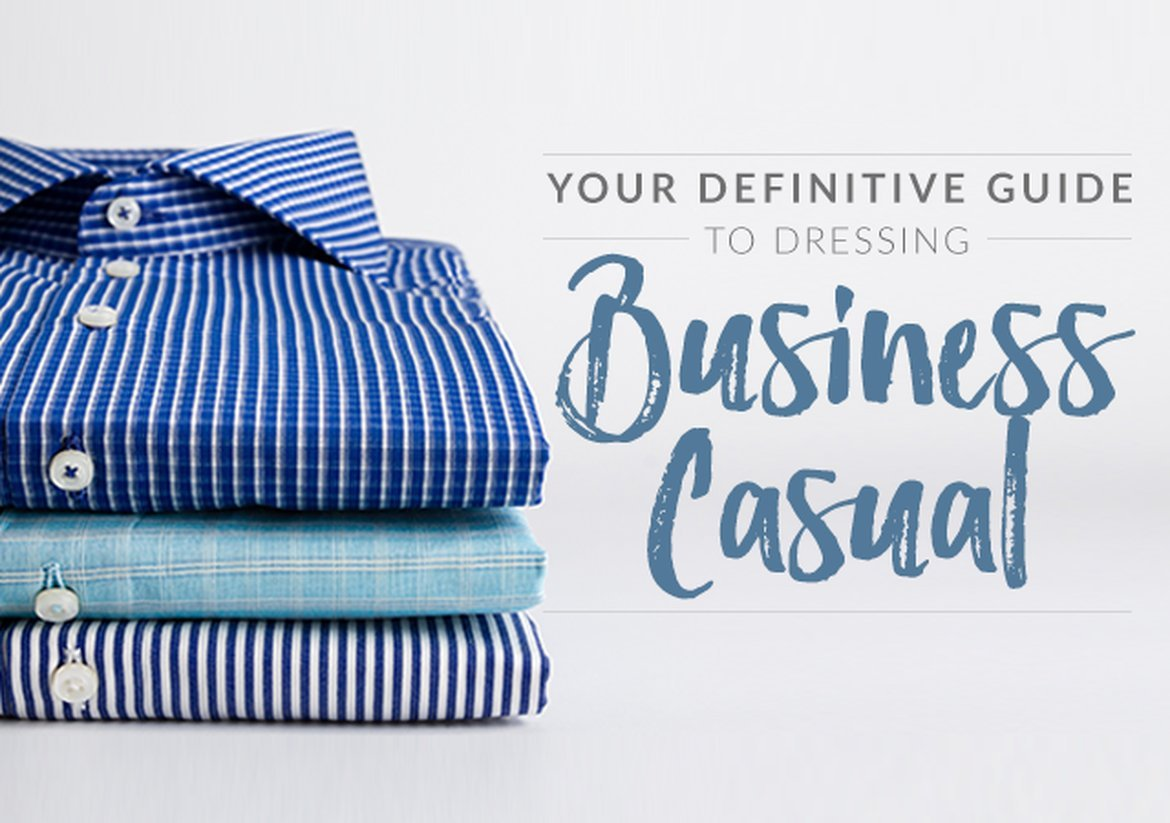 Your Definitive Guide To Dressing Business Casual